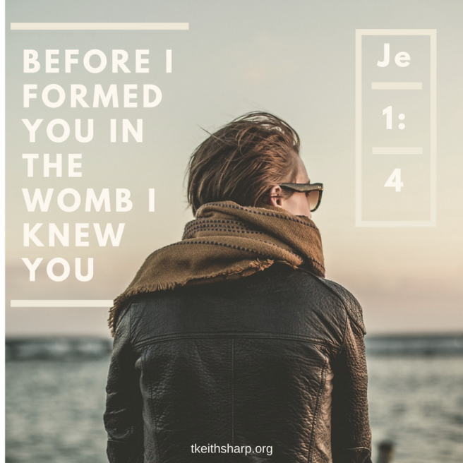 Before I formed you in the womb I knew you